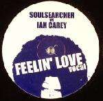Feelin' Love (ian Carey Remixes) - Soulsearcher & Ian Carey