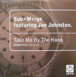 SUB€¢MERGE & JAN JOHNSTON - Take Me By The Hand (Original Mixes) - 12 inch 45 rpm
