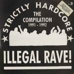 Various - Illegal Rave! (Strictly Hardcore - The Compilation 1991 - 1992) - Strictly Hardcore - Hardcore