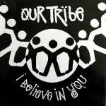 OUR TRIBE - I Believe In You - Maxi 45T