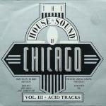 Various - The House Sound Of Chicago - Vol. III - Acid Tracks - FFRR - Acid House