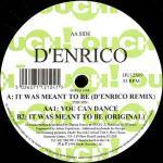D'ENRICO - It Was Meant To Be (D'Enrico Remix) / You Can Dance - Maxi 45T