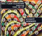 99TH FLOOR ELEVATORS & TONY DE VIT - Hooked - CD single