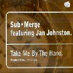 SUB€¢MERGE & JAN JOHNSTON - Take Me By The Hand - 12 inch 45 rpm