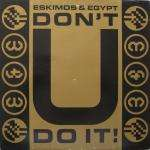 Don't U Do It! - Eskimos & Egypt